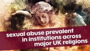 Sexual Abuse Prevalent In Major UK Religions